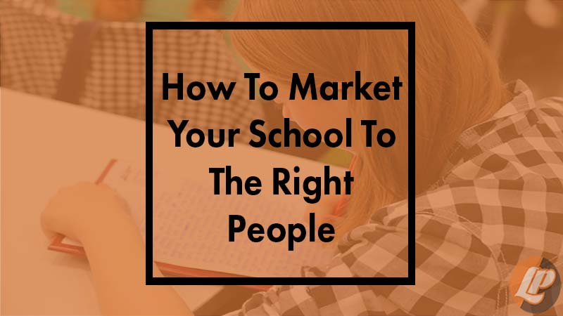 How To Market Your School To The Right People