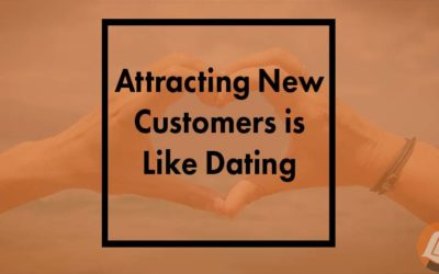 Attracting New Customers Is Like Dating. Let's Think About It.