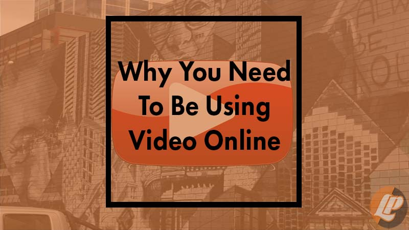 Why You Need To Be Using Video Online