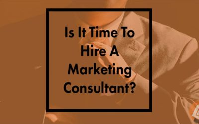 Is It Time To Hire A Marketing Consultant?