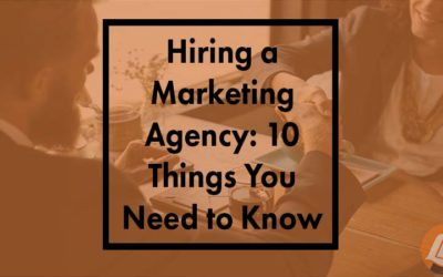 Hiring A Marketing Agency: 10 Things You Need To Know