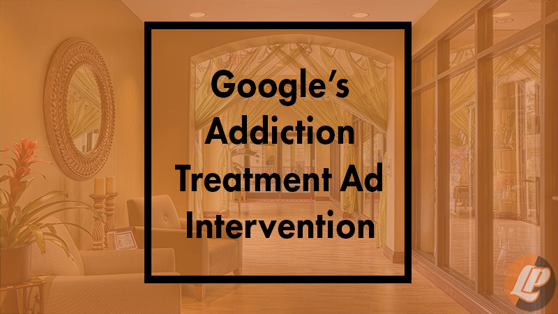 Google's Addiction Treatment Ad Intervention