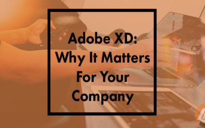 Adobe XD: Why It Matters For Your Company