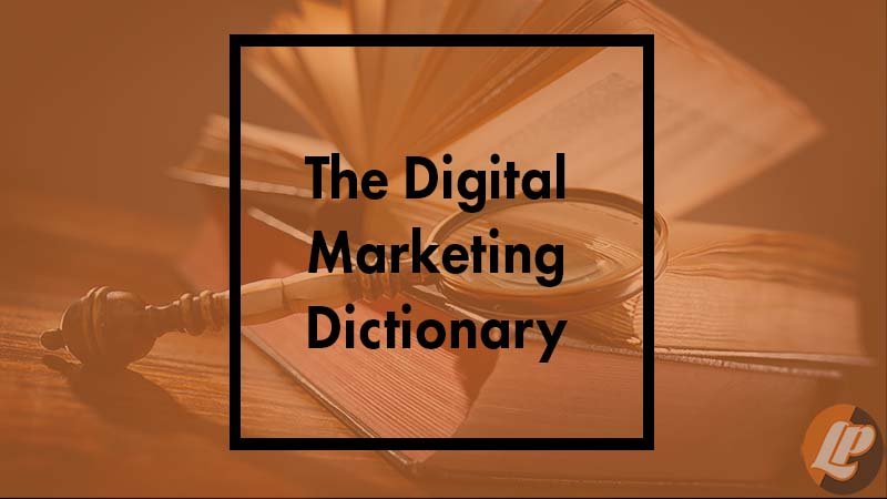 The Digital Marketing Dictionary