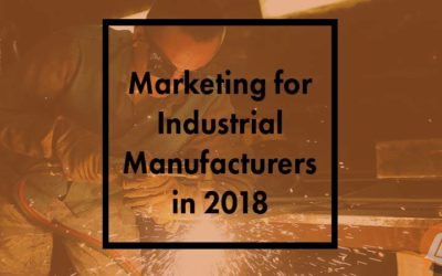 Marketing for Industrial Manufacturers in 2018