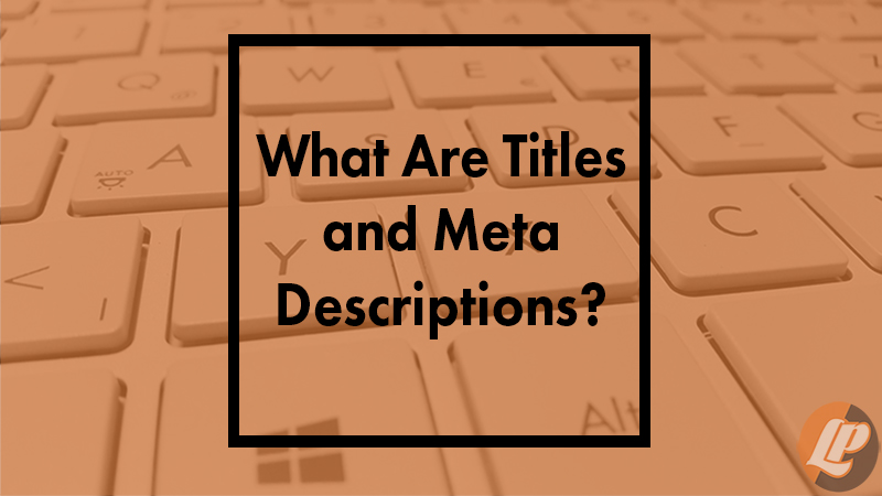 What Are Titles and Meta Descriptions?