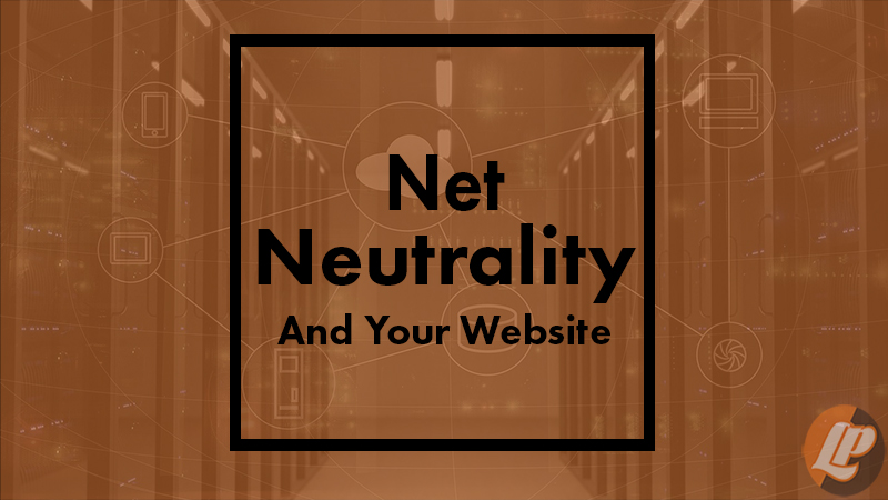 Net Neutrality – And Your Website
