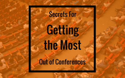 Secrets For Getting the Most Out of Conferences
