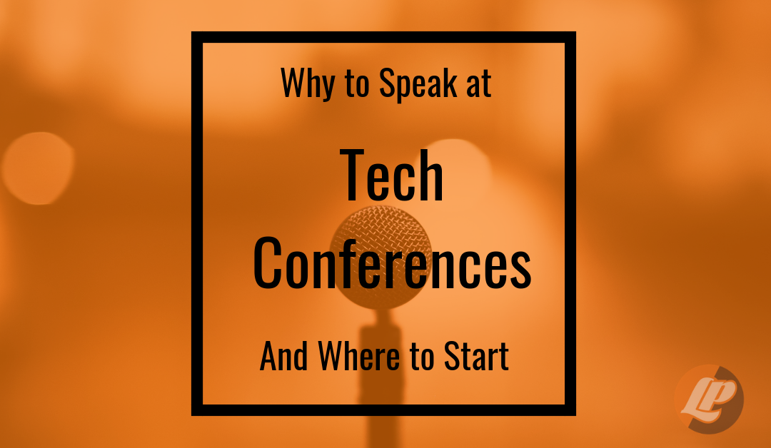 Tech Conferences: Why to Speak and Where to Start
