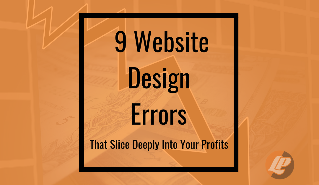 9 Website Design Errors That Slice Deeply into Your Profits
