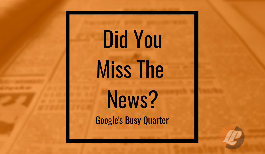 Did You Miss The News? Google's Busy First Quarter