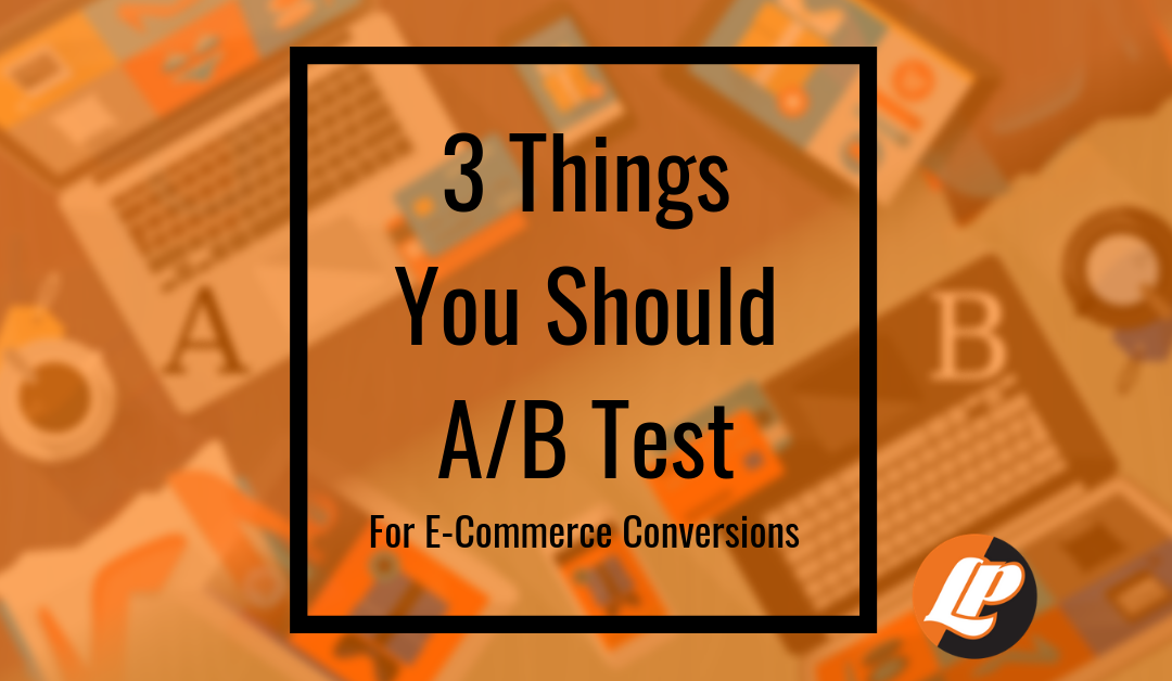 3 Things You Should AB Test for ecommerce conversions