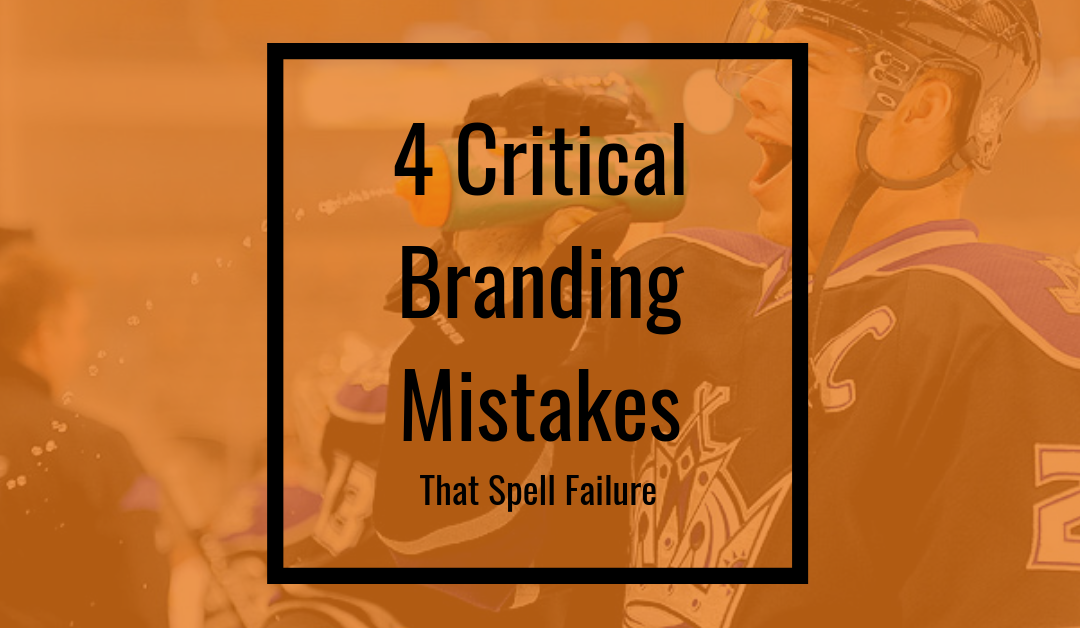 4 Critical Branding Mistakes That Spell Failure