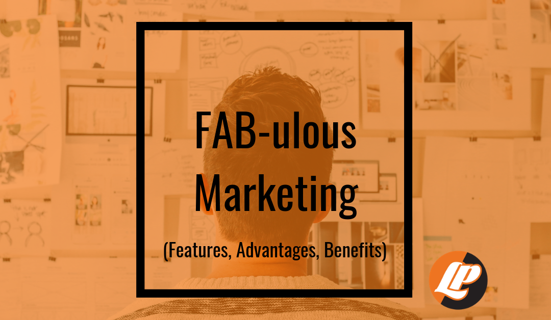 FAB-ulous Marketing (Features, Advantages, Benefits)