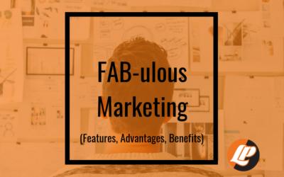 FAB-ulous Marketing (Features, Advantages, Benefits)