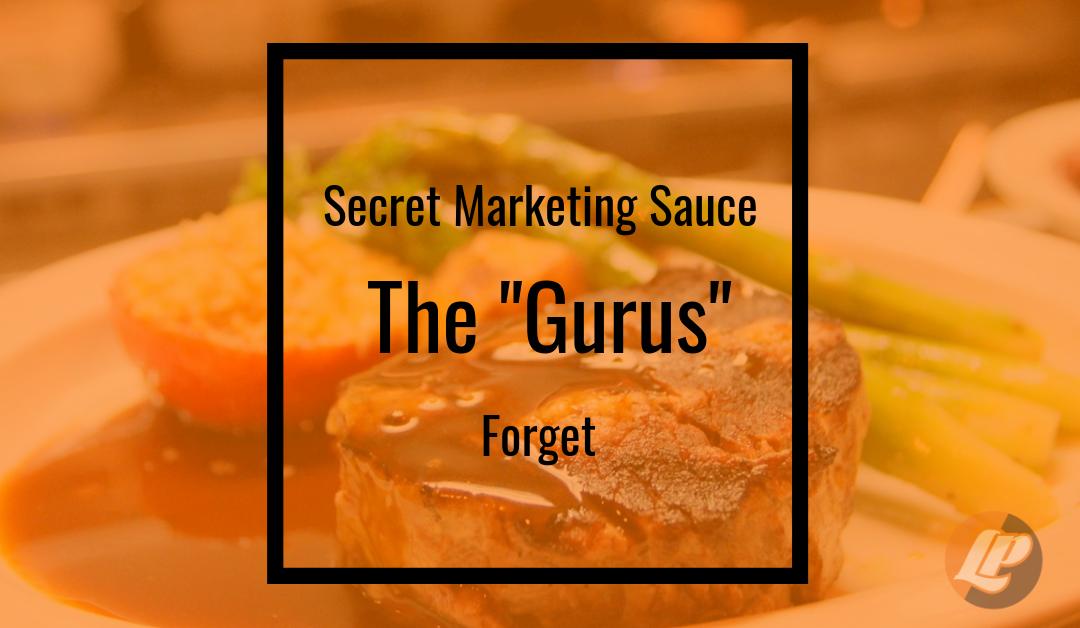 "Secret Marketing Sauce The ""Gurus"" Forget"