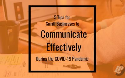 5 Tips for Small Businesses to Communicate Effectively During the COVID-19 Pandemic